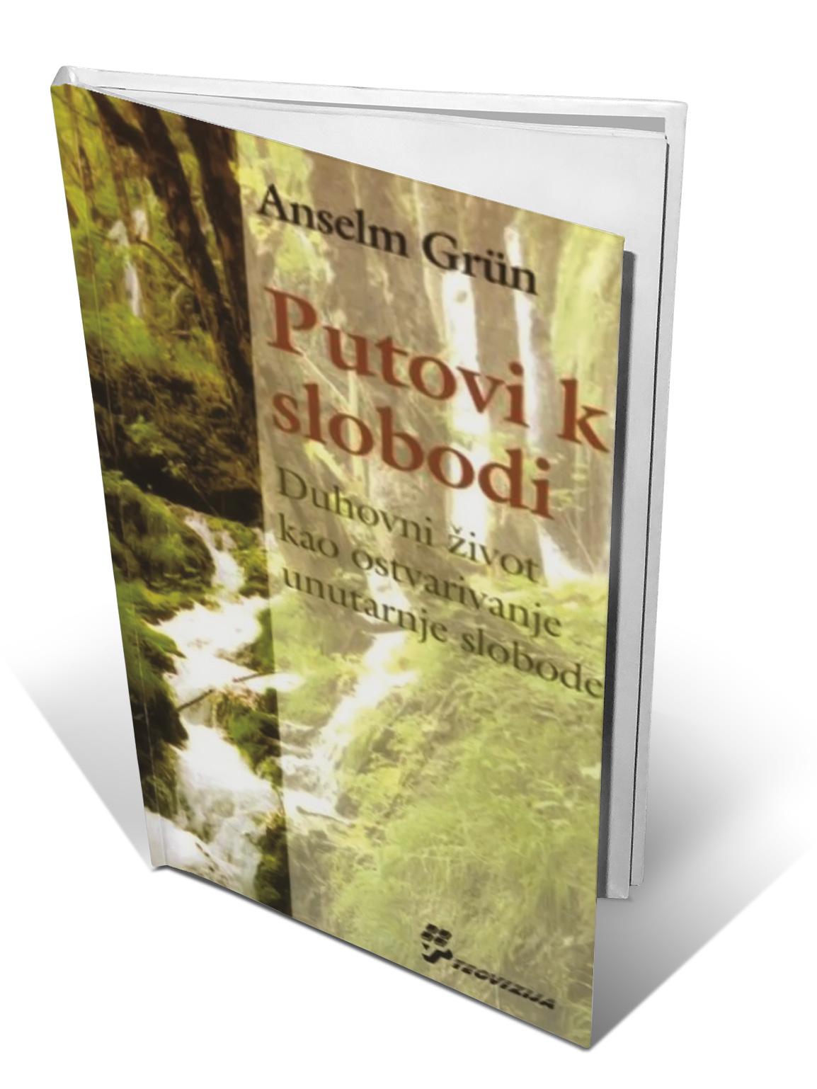 PUTOVI K SLOBODI - Anselm Grün