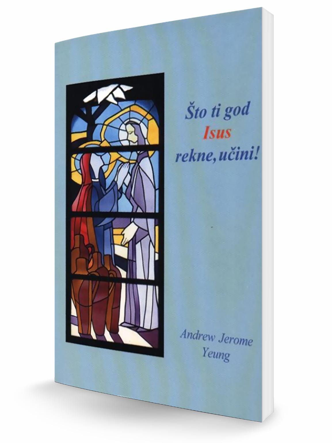 ŠTO GOD TI ISUS REKNE, UČINI! - Andrew Jerome Young