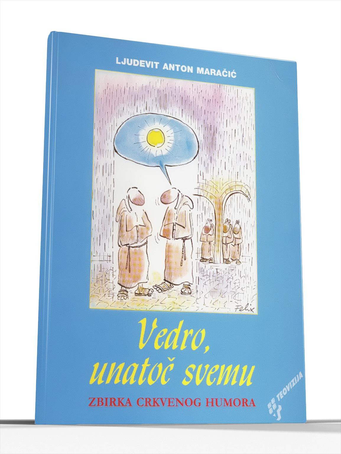 VEDRO UNATOČ SVEMU - Ljudevit A. Maračić