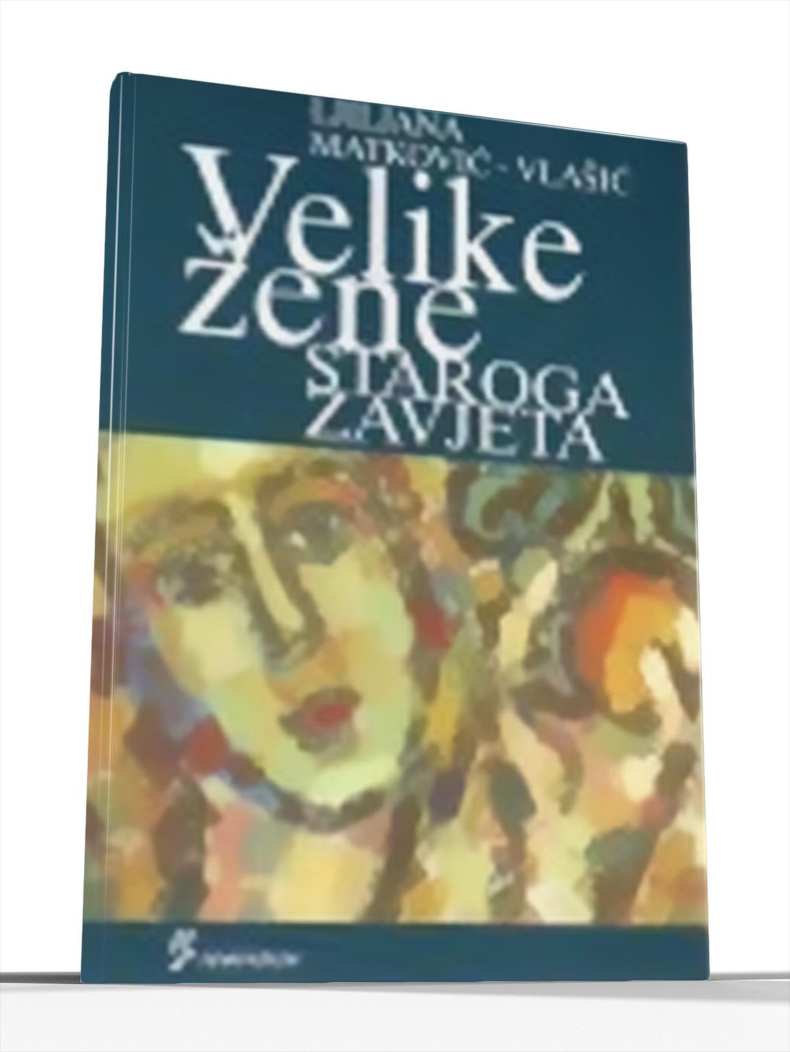VELIKE ŽENE STAROG ZAVJETA - Ljiljana Matković-Vlašić