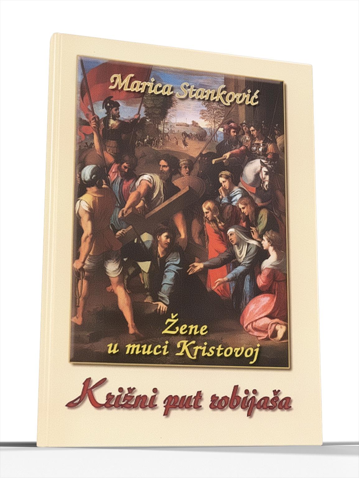KRIŽNI PUT ROBIJAŠA - ŽENE U MUCI KRISTOVOJ - Marica Stanković