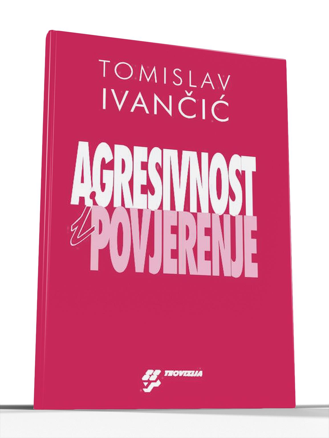 AGRESIVNOST I POVJERENJE - Tomislav Ivančić