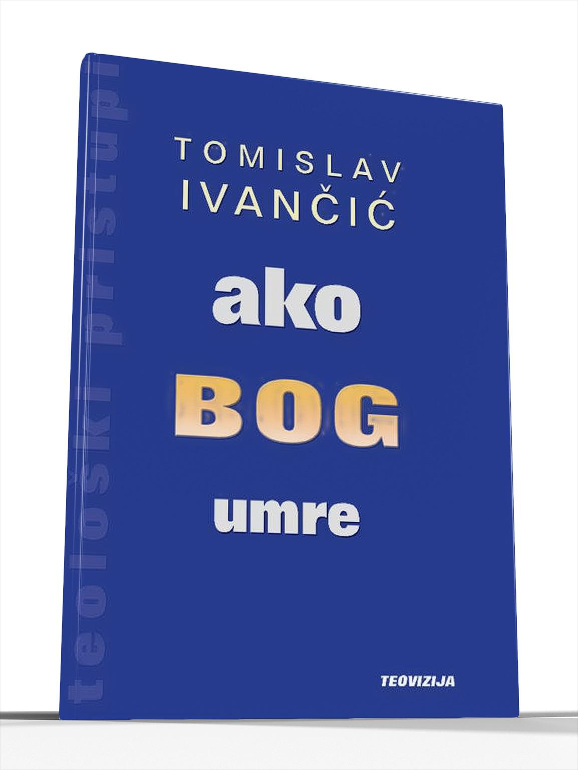 AKO BOG UMRE - Tomislav Ivančić