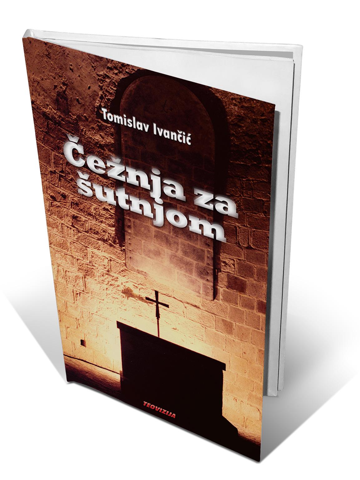 ČEŽNJA ZA ŠUTNJOM - Tomislav Ivančić
