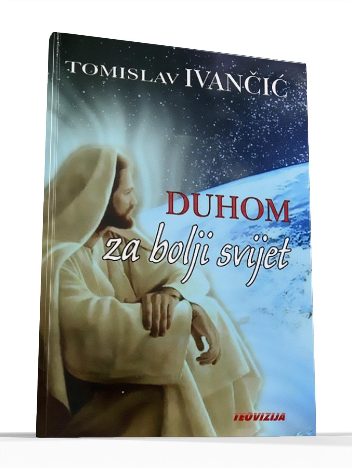DUHOM ZA BOLJI SVIJET - Tomislav Ivančić