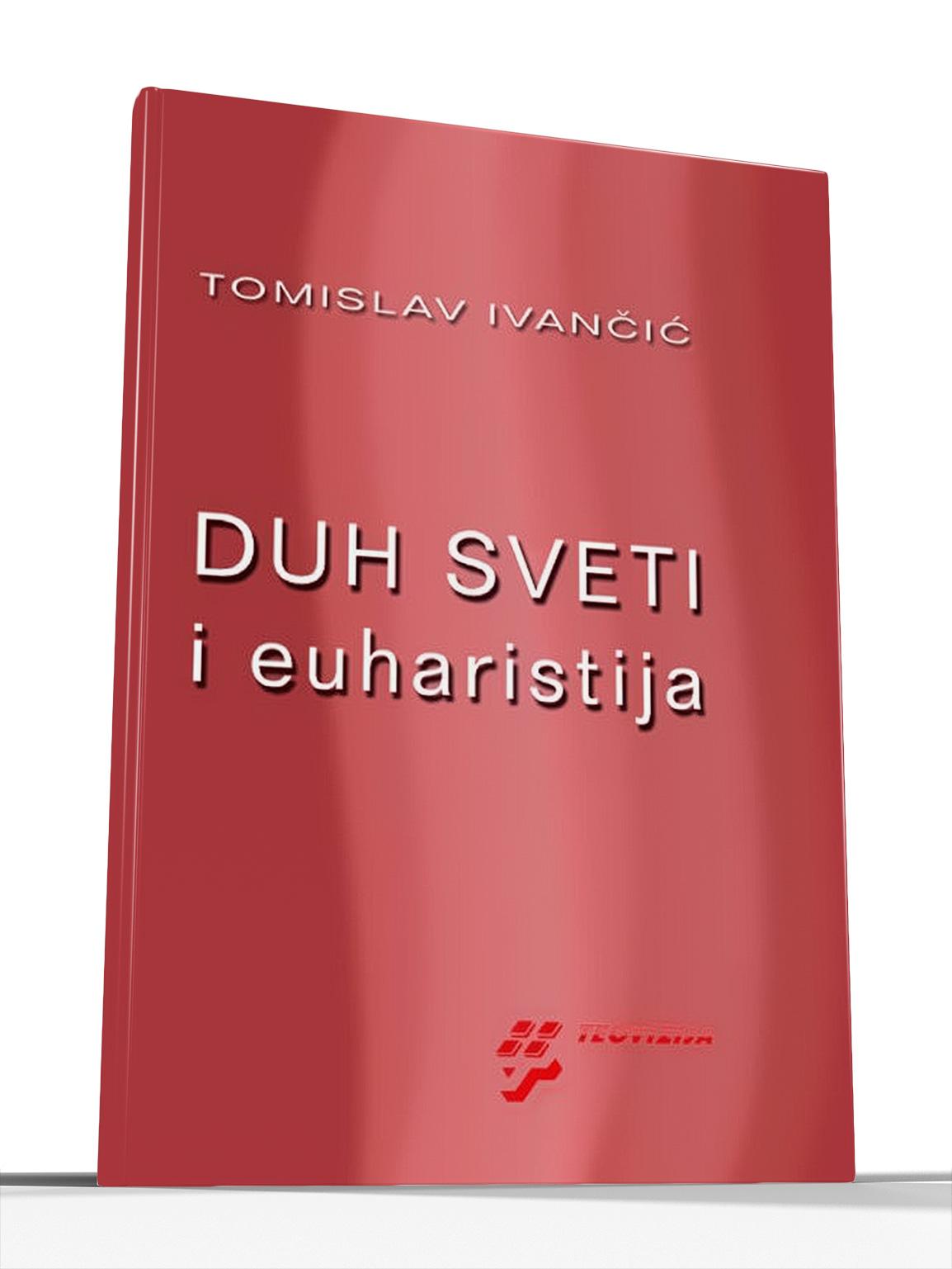 DUH SVETI I EUHARISTIJA (meki uvez) - Tomislav Ivančić