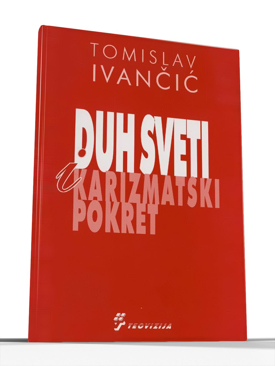 DUH SVETI I KARIZMATSKI POKRET - Tomislav Ivančić