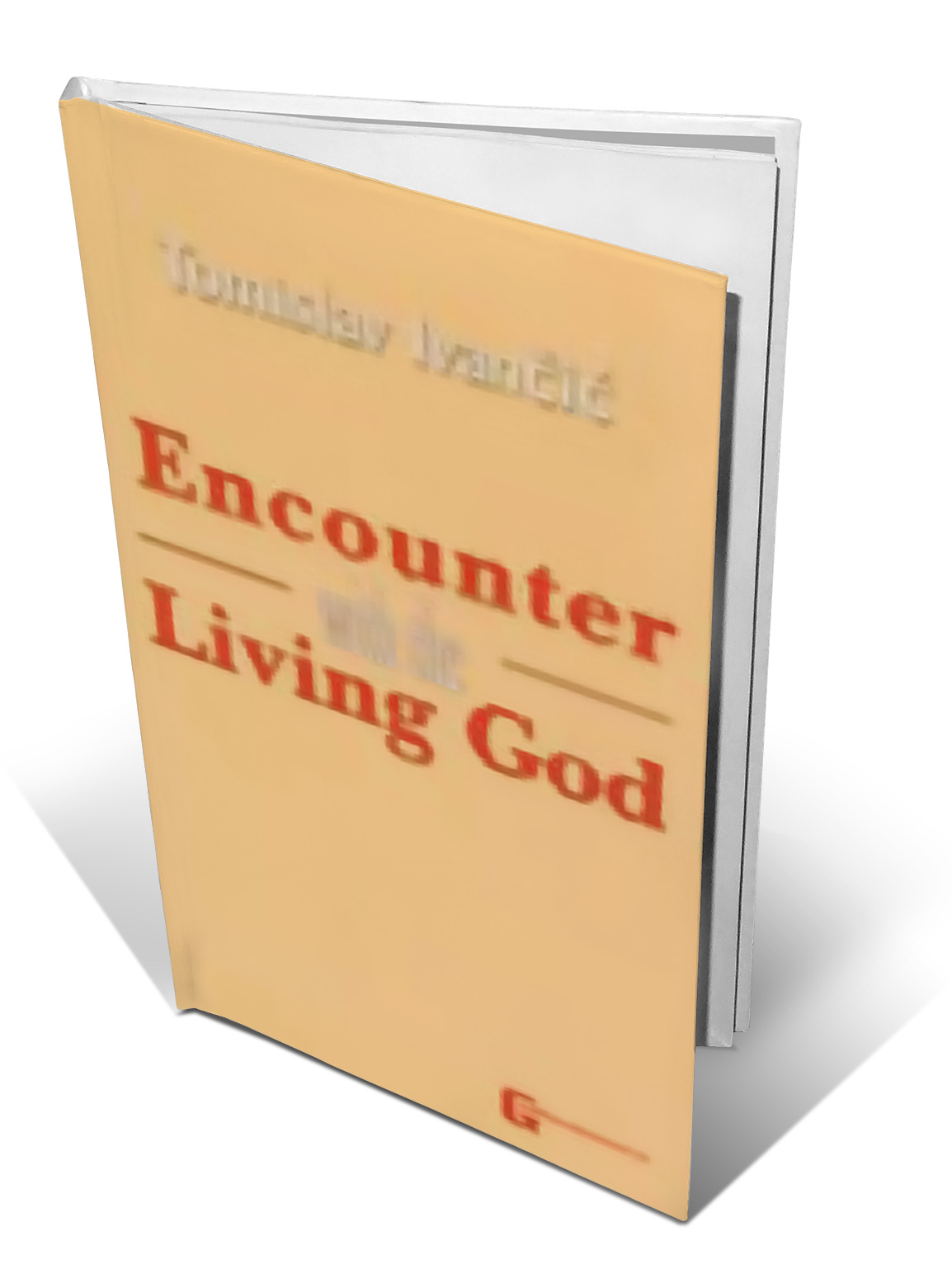 ENCOUNTER WITH THE LIVING GOD - Tomislav Ivančić