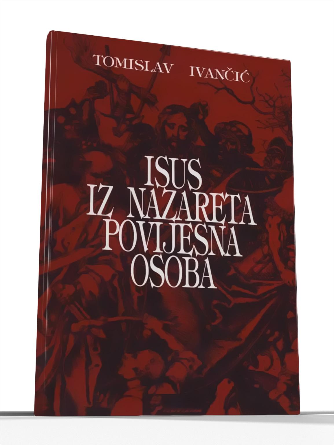 ISUS IZ NAZARETA - POVIJESNA OSOBA - Tomislav Ivančić