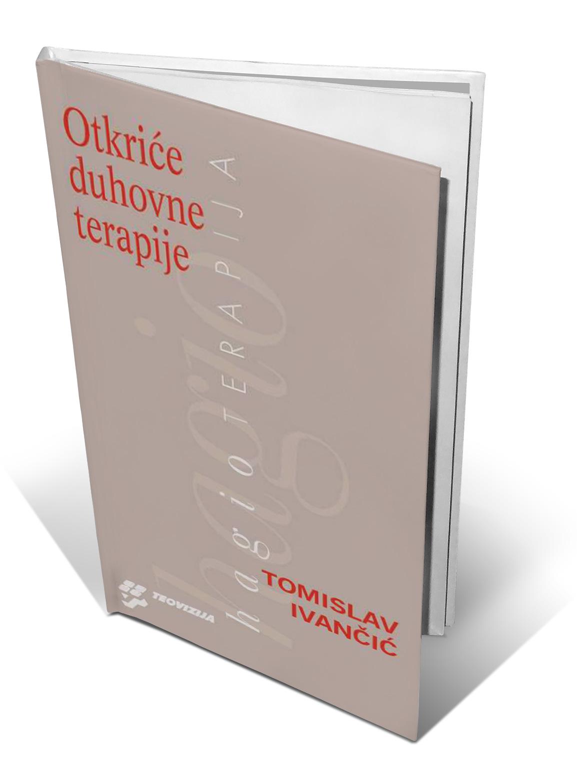 OTKRIĆE DUHOVNE TERAPIJE - Tomislav Ivančić