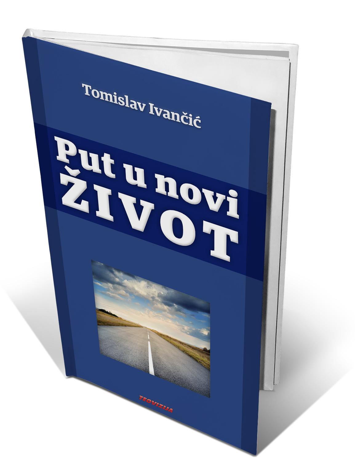 PUT U NOVI ŽIVOT - Tomislav Ivančić