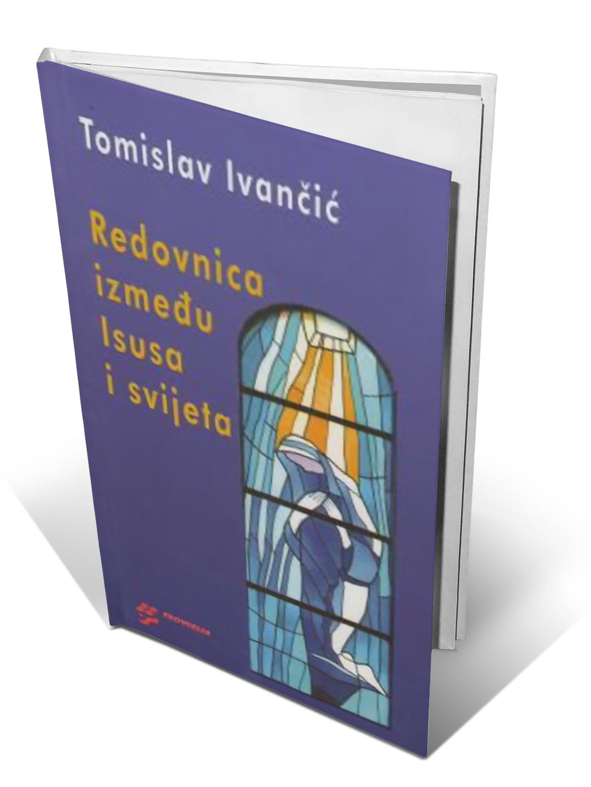 REDOVNICA IZMEĐU ISUSA I SVIJETA - Tomislav Ivančić