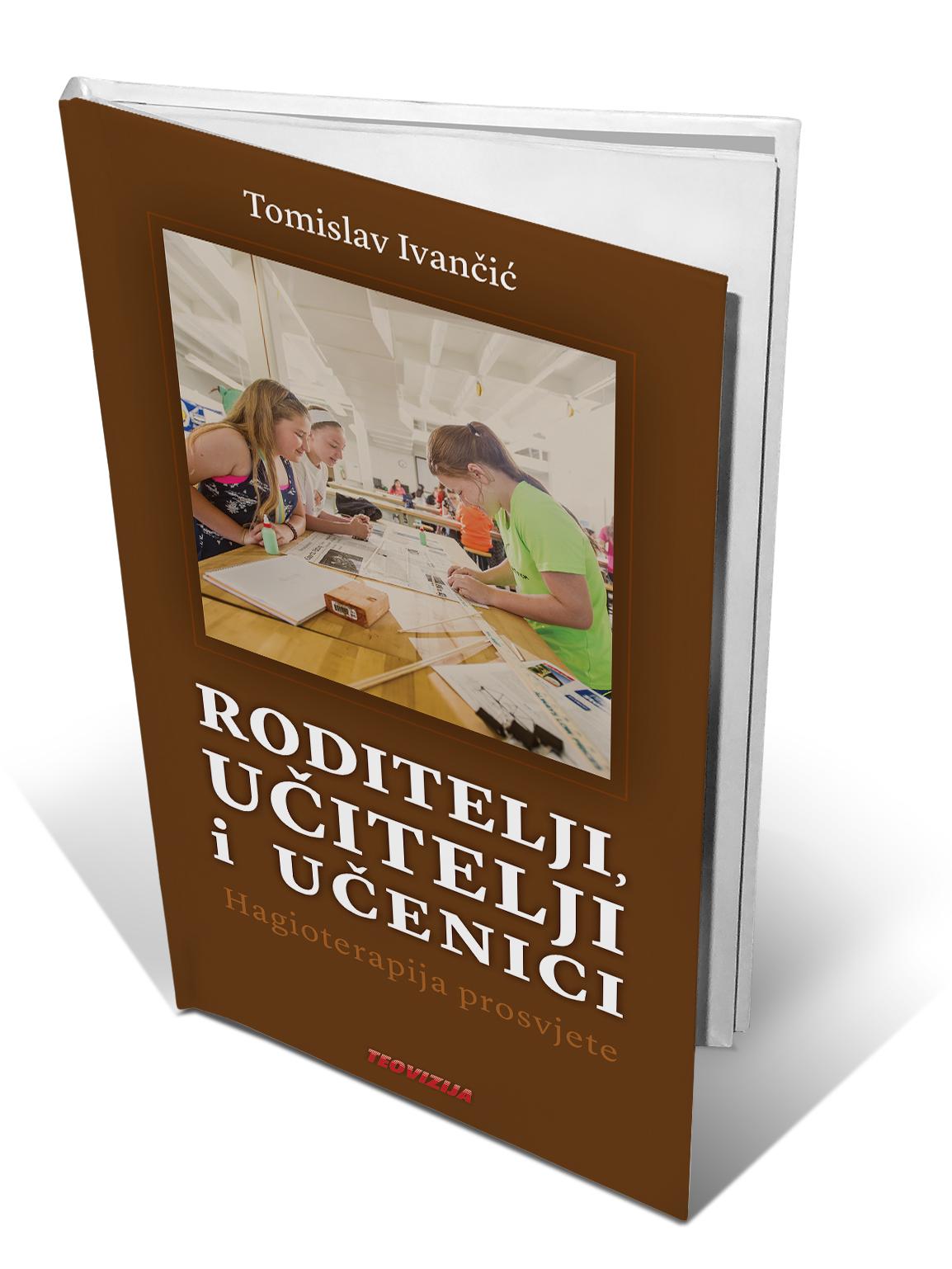 RODITELJI, UČITELJI I UČENICI (Hagioterapija prosvjete) - Tomislav Ivančić