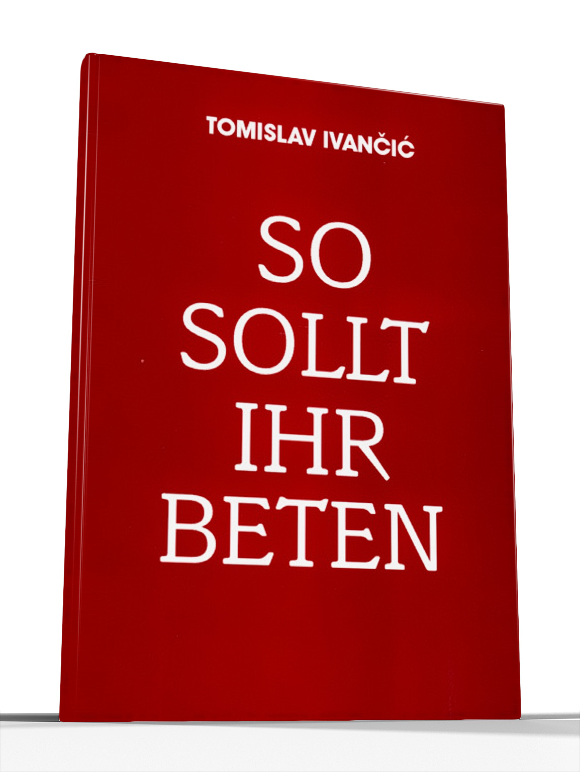 SO SOLLT IHR BETEN - Tomislav Ivančić