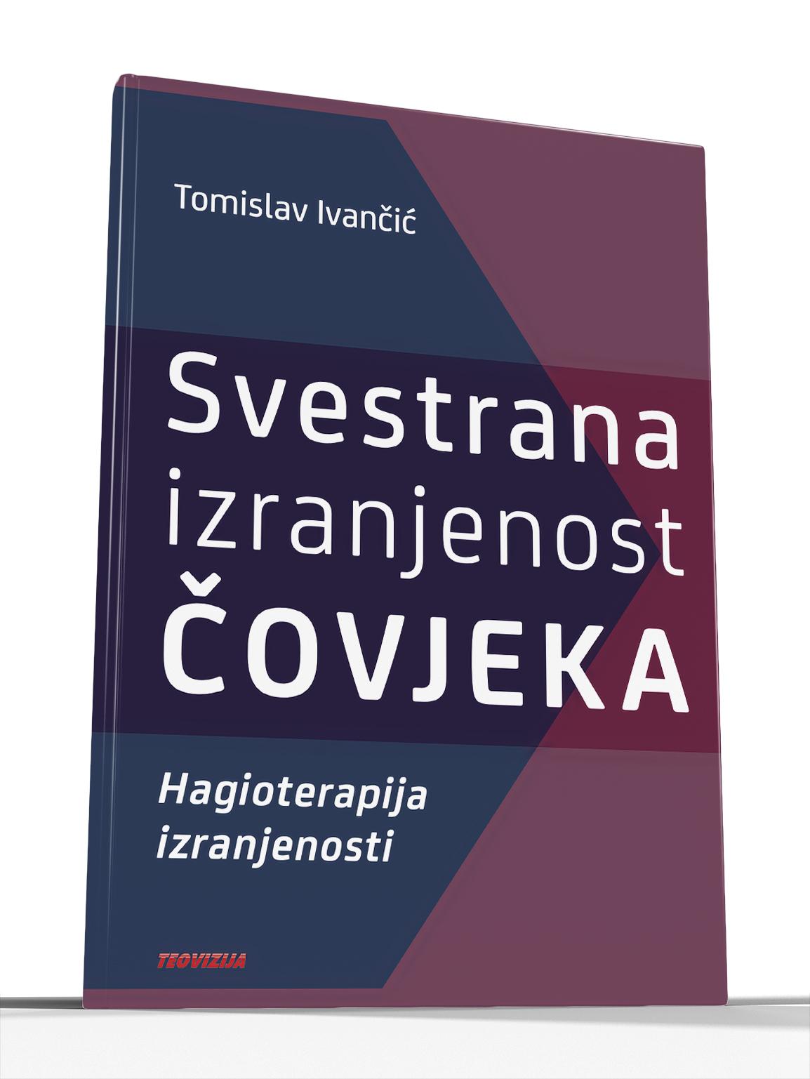 SVESTRANA IZRANJENOST ČOVJEKA (Hagioterapija izranjenosti) - Tomislav Ivančić