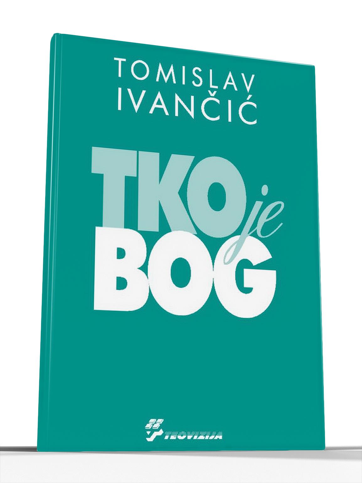 TKO JE BOG - Tomislav Ivančić
