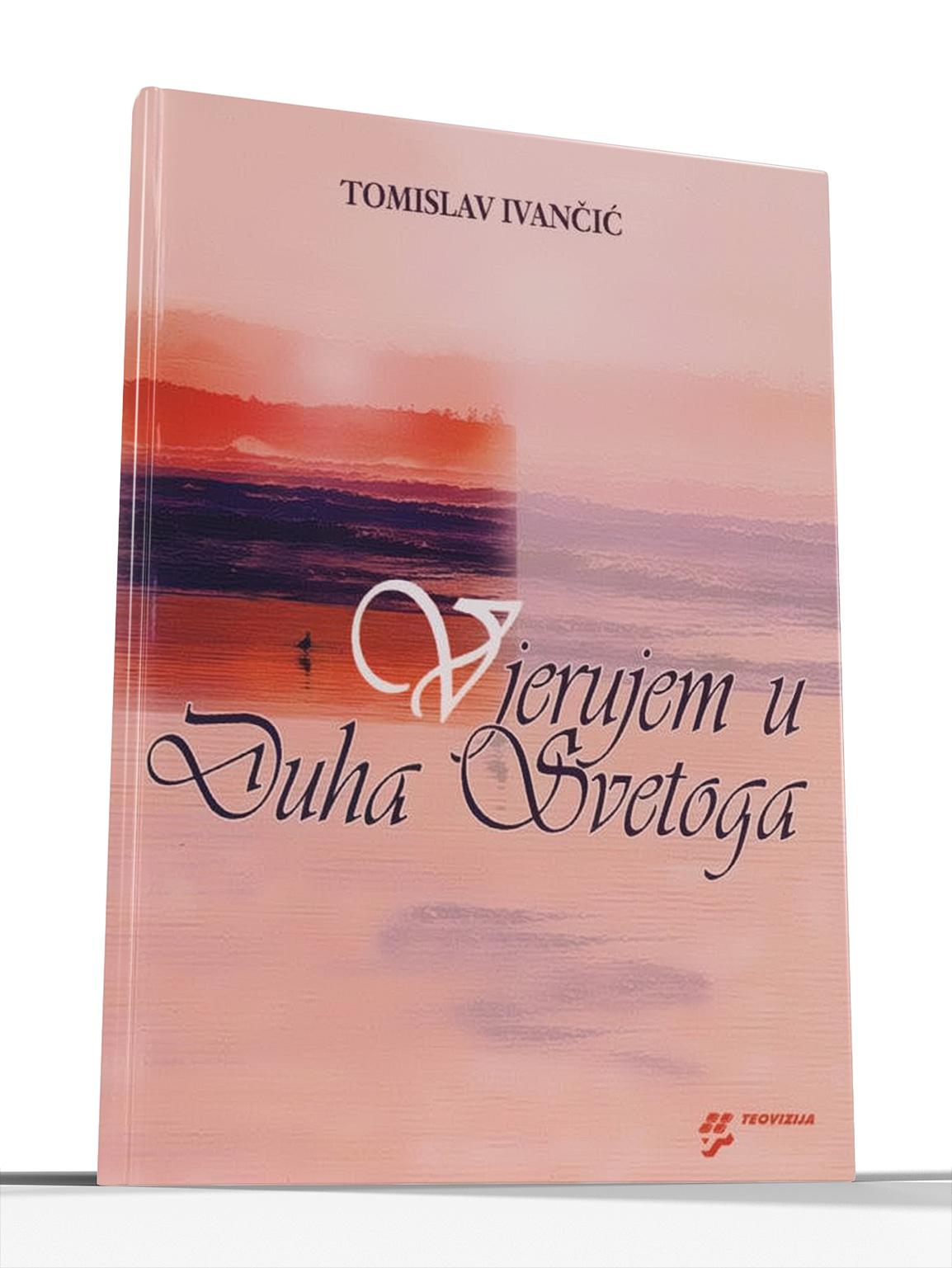 VJERUJEM U DUHA SVETOGA - Tomislav Ivančić