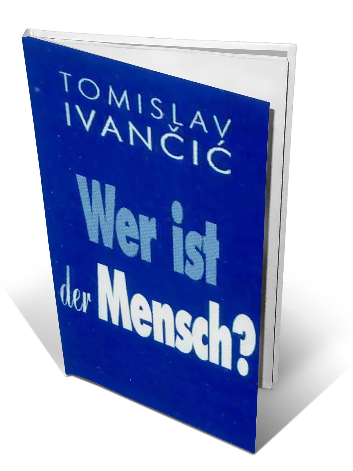 WER IST DER MENSCH? - Tomislav Ivančić