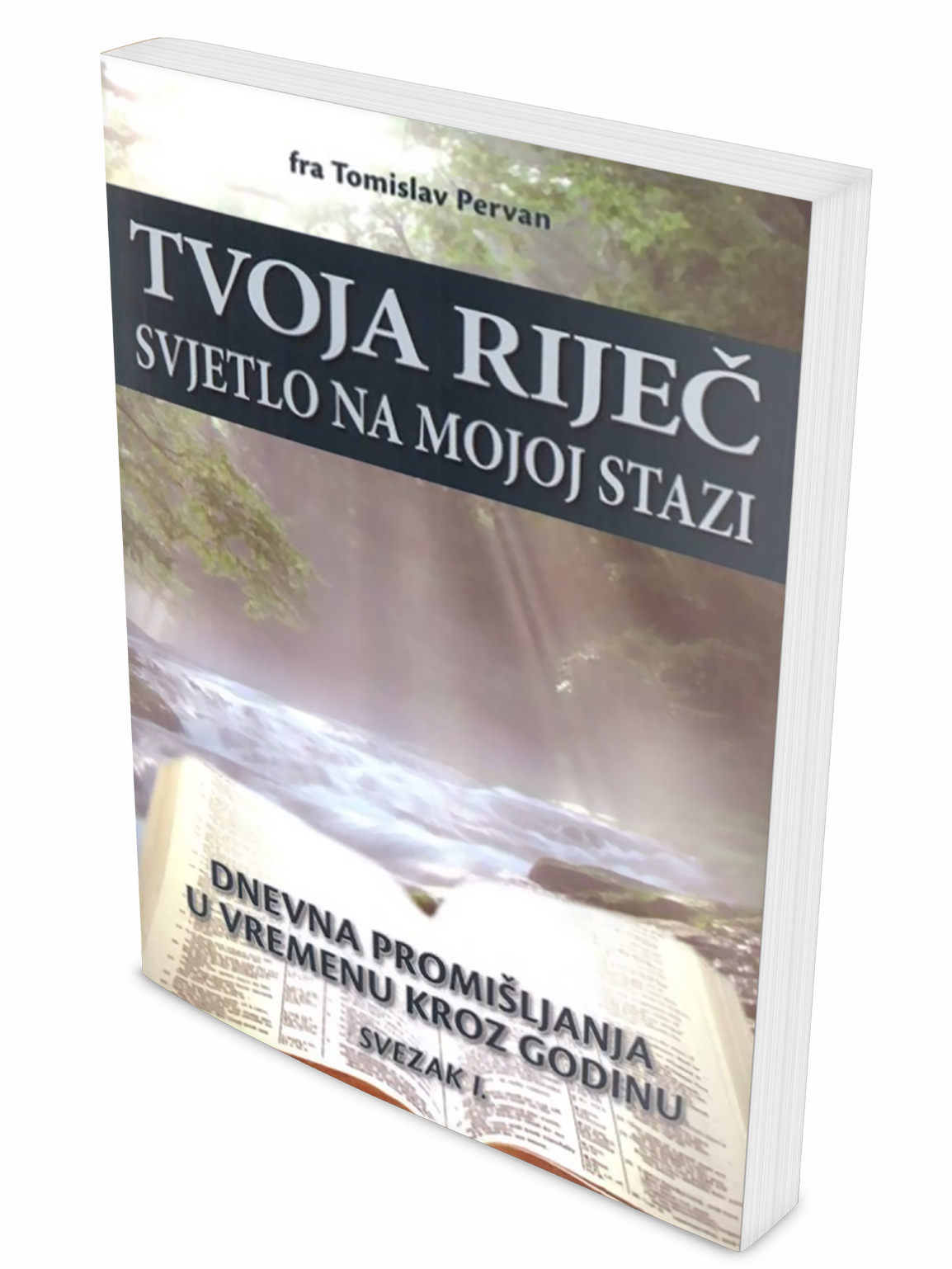TVOJA RIJEČ SVJETLO NA MOJOJ STAZI (svezak I.) : Dnevna promišljanja u vremenu kroz godinu 1. - 17. tjedan - fra Tomislav Pervan